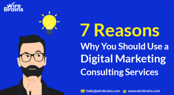 7 Reasons Why You Should Use a Digital Marketing Consulting Services